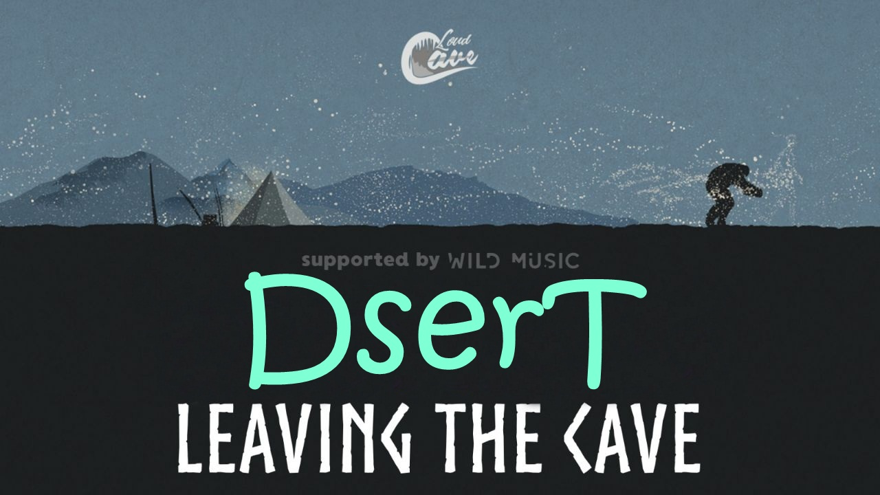 Leaving The Cave: DserT